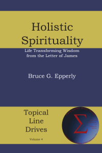 Holistic Spirituality: Life Changing Wisdom from the Letter of James