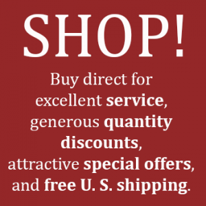 Shop - buy direct for excellent service, generous quantity discounts, attractive special offers, and free U. S. shipping.