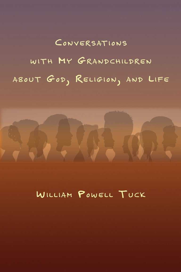 """Conversations With My Grandchildren About God, Religion, and Life"" – William Powell Tuck to the Next Generations"
